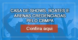 CASA DE SHOWS, BOATES E  ARENAS CREDENCIADAS  PELO CBMPA