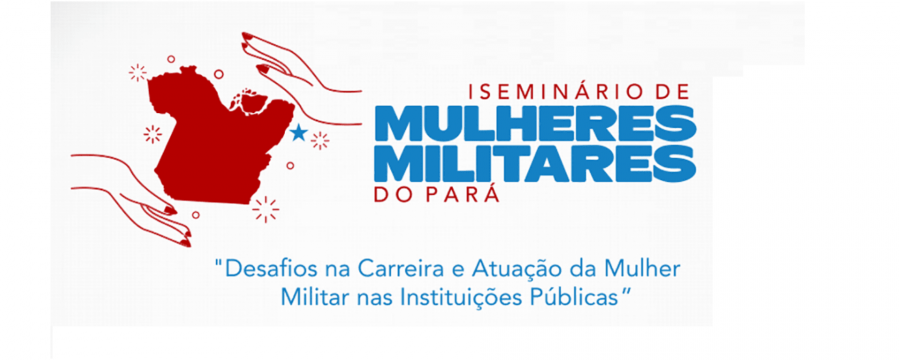 CBMPA LANÇA I SEMINÁRIO DE MULHERES MILITARES DO PARÁ